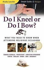 Do I Kneel or Do I Bow?: What You Need to Know When Attending Religious...