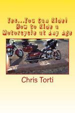 Yes... You Can Ride! How to Ride a Motorcycle at Any Age by Chris Torti...