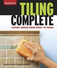 Tiling Complete: Expert Advice From Start to Finish by Michael Schweit, Robin N