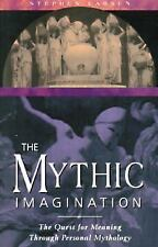 The Mythic Imagination : The Quest for Meaning Through Personal Mythology by...