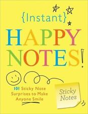 Instant Happy Notes: 101 Sticky Note Surprises to Make Anyone Smile Sourcebooks