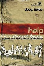 Help! I'm a Student Leader!: Practical Ideas and Guidance on Leadership by...