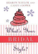 NEW - What's Your Bridal Style ? by Naylor, Sharon; Cooper, Casey