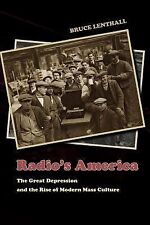 Radio's America : The Great Depression and the Rise of Modern Mass Culture by...