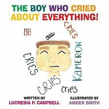 The Boy Who Cried about Everything by Lucresia P. Campbell (2014, Paperback)
