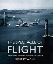 The Spectacle of Flight: Aviation and the Western Imagination, 1920-1950, Wohl,