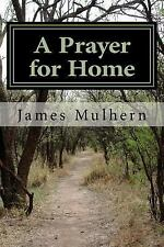 A Prayer for Home by James Mulhern (2016, Paperback)