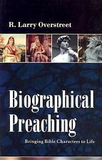 Biographical Preaching : Bringing Bible Characters to Life by R. Larry...