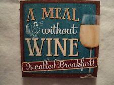 """KSA ~ """"WINE PLAQUE WITH SAYING"""" Ornament ~ """"A MEAL WITHOUT WINE IS  BREAKFAST"""""""