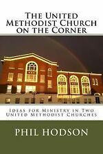 The United Methodist Church on the Corner : Ideas for Ministry in Two United...