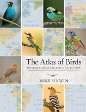 The Atlas of Birds : Diversity, Behavior, and Conservation by Mike Unwin (201...