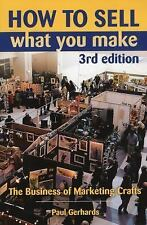 How to Sell What You Make: The Business of Marketing Crafts, 3rd Edition, Gerhar
