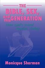 The Bible, Sex, and this Generation : How God's Word Applies Today by...