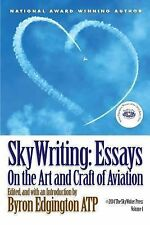 SkyWriting Essays on the Art and Craft of Aviation: SkyWriting: Essays on the...