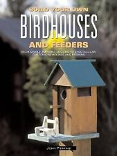 Build Your Own Birdhouses and Feeders: From Simple, Natural Designs to Spectacul