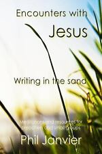 Encounters with Jesus: Writing in the Sand by Phil Janvier (2013, Paperback)