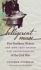 Civil War America Ser.: Belligerent Muse : Five Northern Writers and How They...
