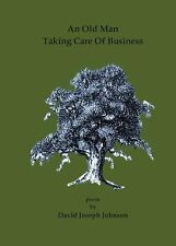 An Old Man Taking Care of Business by David Joseph Johnson (2015, Paperback)