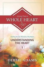 Living from a Whole Heart : Healing the Six Wounds of the Heart by Debbie...