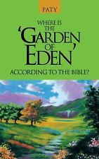 Where Is the 'garden of Eden' According to the Bible? by Paty (2014, Paperback)