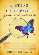 5 Steps to Decode Your Dreams: A Fast, Effective Way to Discover the Meaning of