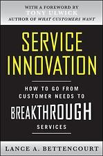 Service Innovation : How to Go from Customer Needs to Breakthrough Services...