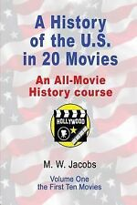 A History of the U. S. in 20 Movies an All-Movie History Course Ser.: A...