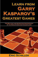 Learn from Garry Kasparov's Greatest Games: Brilliant and Instructive