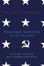 The Demon in Democracy : Totalitarian Temptations in Free Societies by...