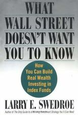 What Wall Street Doesn't Want You to Know : How You Can Build Real Wealth Invest