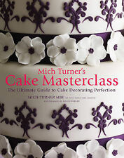 Mich Turner's Cake Masterclass: The Ultimate Step-by-step Guide to Cake...