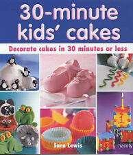 Sara Lewis 30 Minute Kids' Cakes: Decorate Kids' Cakes in 30 Minutes or Less Ver