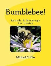 Bumblebee! : Rounds and Warm-Ups for Choirs by Michael Griffin (2013, Paperback)