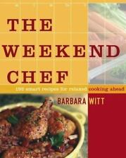 The Weekend Chef: 192 Smart Recipes for Relaxed Cooking Ahead Witt, Barbara Har
