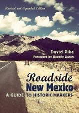 Roadside New Mexico : A Guide to Historic Markers by David Pike (2015,...
