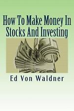 How to Make Money in Stocks and Investing : Simple Guide for Making Money in...