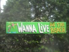 WANNA LIVE AT THE BEACH  - TROPICAL TIKI HUT BAR POOL PATIO HOT TUB SIGN PLAQUE