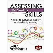 Assessing 21st Century Skills: A Guide to Evaluating Mastery and Authentic Learn