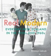 Real Modern : Everyday New Zealand in the 1950s And 1960s by Bronwyn Labrum...