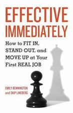 Effective Immediately : How to Fit In, Stand Out, and Move up on Your First...