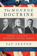 The Monroe Doctrine : Empire and Nation in Nineteenth-Century America by Jay...