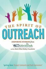 The Spirit of Outreach : Inspiring Stories from YEScarolina and the Mark...