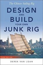 The Chinese Sailing Rig: Design and Build Your Own Junk Rig by Derek Van Loan...