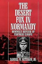 The Desert Fox in Normandy: Rommel's Defense of Fortress Europe Mitcham Jr., Sa