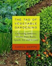 The Tao of Vegetable Gardening : Cultivating Tomatoes, Greens, Peas, Squash,...