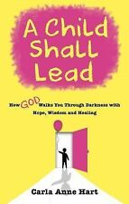 A Child Shall Lead: How God Walks You Through Darkness with Hope, Wisdom and...