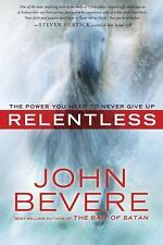 Relentless : The Power You Need to Never Give Up by John Bevere (2012,...