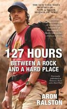 127 Hours: Between a Rock and a Hard Place Ralston, Aron Mass Market Paperback