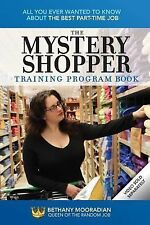 The Mystery Shopper Training Program Book: All You Ever Wanted to Know About the