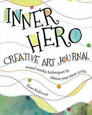 Inner Hero Creative Art Journal: Mixed Media Messages to Silence Your Inner Crit